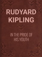 IN THE PRIDE OF HIS YOUTH by Rudyard Kipling