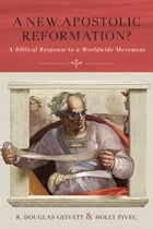 A New Apostolic Reformation?: A Biblical Response to a Worldwide Movement by R. Douglas Geivett