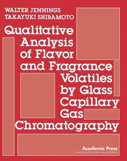 Book Qualitative Analysis of Flavor and Fragrance Volatiles by Glass Capillary Gas Chromatography by Jennings, Walter