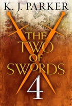THE TWO OF SWORDS: Part Four by K. J. Parker