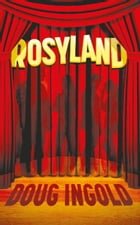 Rosyland: A Novel in III Acts by Doug Ingold