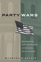 Party Wars: Polarization and the Politics of National Policy Making