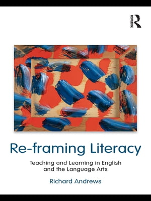 Re-framing Literacy Teaching and Learning in English and the Language Arts