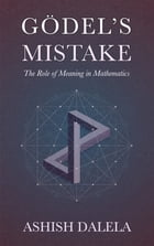 Godel's Mistake: The Role of Meaning in Mathematics by Ashish Dalela