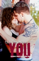 Then There Was You: (So Much It Hurts Series, Book #2) by Melanie Dawn