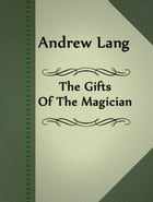 The Gifts Of The Magician by Andrew Lang