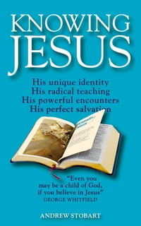 Knowing Jesus: His unique identity; His radical teaching; His powerful encounters; His perfect…