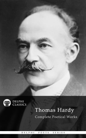 Complete Poetical Works of Thomas Hardy (Delphi Classics)