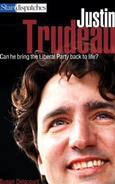 Justin Trudeau: Can He Bring the Liberal Party Back to Life