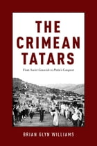 The Crimean Tatars: From Soviet Genocide to Putin's Conquest by Brian Glyn Williams