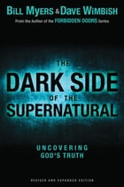 The Dark Side of the Supernatural, Revised and Expanded Edition: What Is of God and What Isn't by Bill Myers