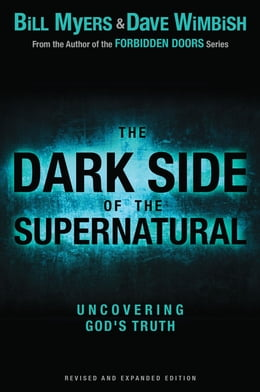 Book The Dark Side of the Supernatural, Revised and Expanded Edition: What Is of God and What Isn't by Bill Myers
