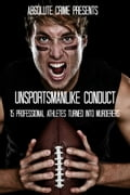Unsportsmanlike Conduct: 15 Professional Athletes Turned Into Murderers