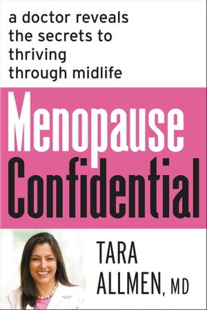 Menopause Confidential A Doctor Reveals the Secrets to Thriving Through Midlife