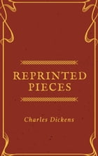 Reprinted Pieces (Annotated & Illustrated) by Charles Dickens