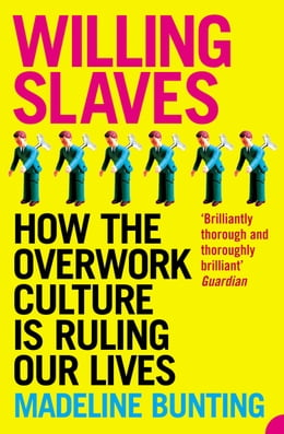 Book Willing Slaves: How the Overwork Culture is Ruling Our Lives by Madeleine Bunting