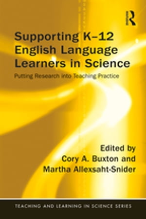 Supporting K-12 English Language Learners in Science Putting Research into Teaching Practice