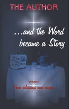 ... and the Word became a Story: From blessings and curses by The Author