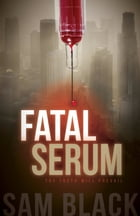 Fatal Serum by Sam Black