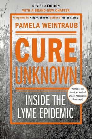 Cure Unknown Inside the Lyme Epidemic