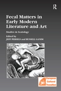 Fecal Matters in Early Modern Literature and Art: Studies in Scatology