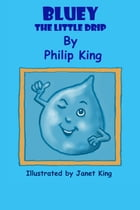 Bluey the Little Drip by Philip King