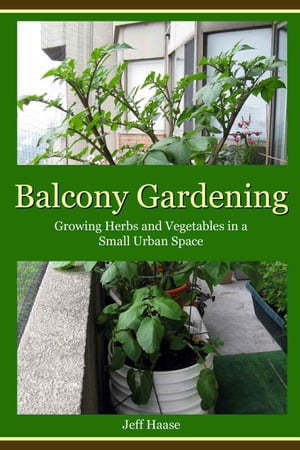 Balcony Gardening Growing Herbs and Vegetables in a Small Urban Space