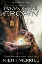 Saga of Kings, Book 1: The Immortal Crown by Kieth Merrill