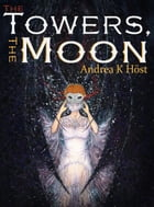 The Towers, the Moon by Andrea K Host