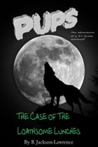 PUPS - The Case Of The Loathsome Lunches by Robert Jackson-Lawrence
