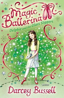 Book Delphie and the Glass Slippers (Magic Ballerina, Book 4) by Darcey Bussell