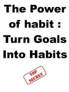 The Power of habit : Turn Goals Into Habits by Steve Pavlina