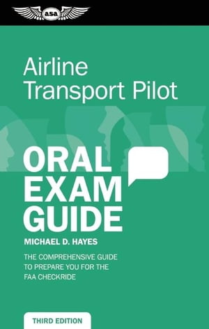 Airline Transport Pilot Oral Exam Guide The comprehensive guide to prepare you for the FAA checkride