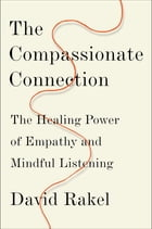 The Compassionate Connection: The Healing Power of Empathy and Mindful Listening by David Rakel