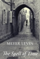 The Spell of Time: A Tale of Love in Jerusalem by Meyer Levin