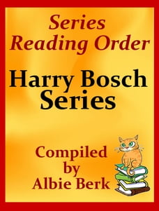 Michael Connelly's Harry Bosch Series Reading Order Updated 2017: Compiled by Albie Berk