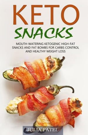 Keto Snacks: Mouth-Watering Ketogenic High-Fat Snacks and Fat Bombs for Carbs Control and Healthy Weight Loss by Julia Patel