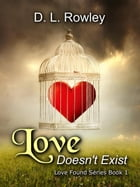 Love Doesn't Exist: Love Found, #1 by D. L. Rowley