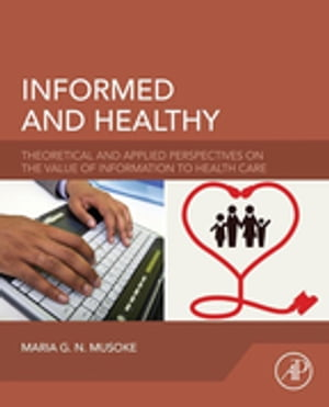 Informed and Healthy Theoretical and Applied Perspectives on the Value of Information to Health Care