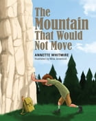 The Mountain That Would Not Move by Annette Whitmire
