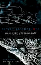Secret Brotherhoods: And the Mystery of the Human Double by Rudolf Steiner