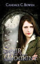 Spur of the Moment by Candace C. Bowen