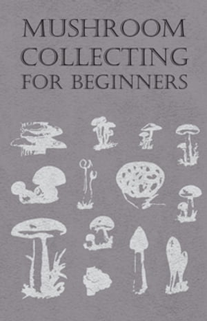 Mushroom Collecting for Beginners by Anon