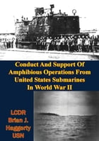 Conduct And Support Of Amphibious Operations From United States Submarines In World War II by LCDR Brian J. Haggerty USN