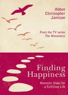 Finding Happiness: Monastic Steps For A Fulfilling Life by Christopher Jamison