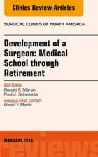 Development of a Surgeon: Medical School through Retirement, An Issue of Surgical Clinics of North America, E-Book by Ronald F. Martin, MD