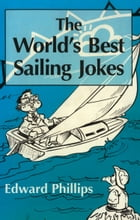 The World's Best Sailing Jokes by Edward Phillips