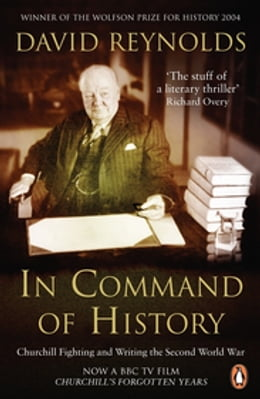 Book In Command of History: Churchill Fighting and Writing the Second World War by David Reynolds