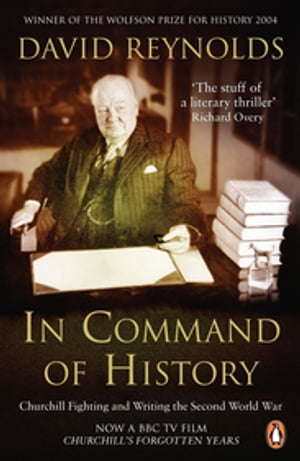 In Command of History Churchill Fighting and Writing the Second World War