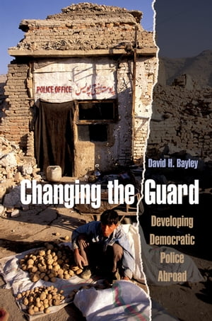 Changing the Guard Developing Democratic Police Abroad
